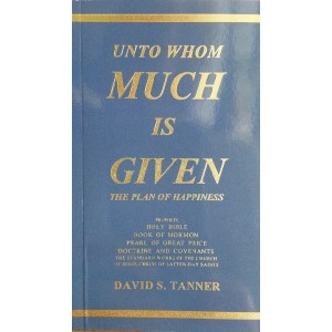 Unto Whom Much Is Given - The Plan of Happiness
