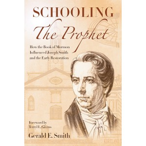 Schooling the Prophet: How the Book of Mormon Influenced Joseph Smith and the Early Restoration
