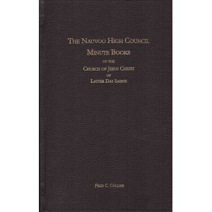The Nauvoo High Council Minute Books of The Church of Jesus Christ of Latter Day Saints