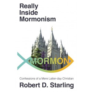 Really Inside Mormonism: Confessions of a Mere Latter-day Christian