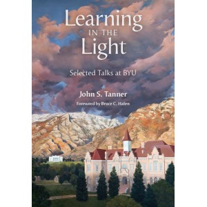 Learning in the Light: Selected Talks at BYU