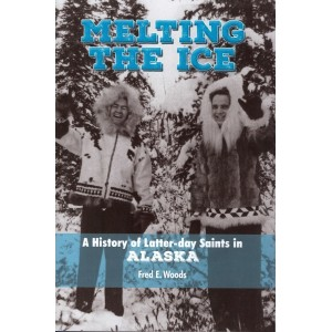 Melting the Ice: A History of latter-day Saints in Alaska