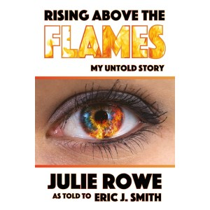 Rising Above the Flames: My Untold Story