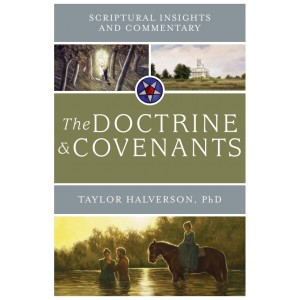 Scriptural Insights and Commentary: The Doctrine & Covenants