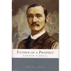 Father of a Prophet - Andrew Kimball