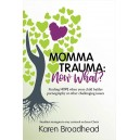 Momma Trauma: Now What? Finding Hope When Your Child Battles Pornography or Other Challenging Issues
