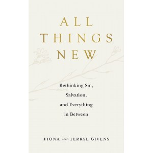All Things New: Rethinking Sin, Salvation, and Everything in Between
